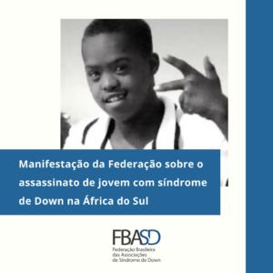 Manifestação da Federação sobre o assassinato de jovem com síndrome de Down na África do Sul