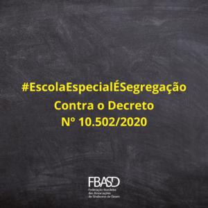 Repúdio ao Decreto Nº 10.502/2020 | #EscolaEspecialÉSegregação