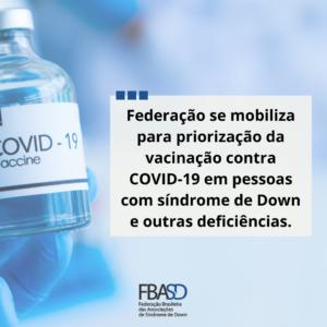 Federação se mobiliza para priorização da vacinação contra COVID-19 em pessoas com síndrome de Down e outras deficiências.