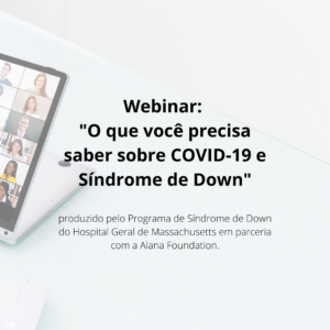 """Webinar: """"O que você precisa saber sobre COVID-19 e Síndrome de Down"""""""